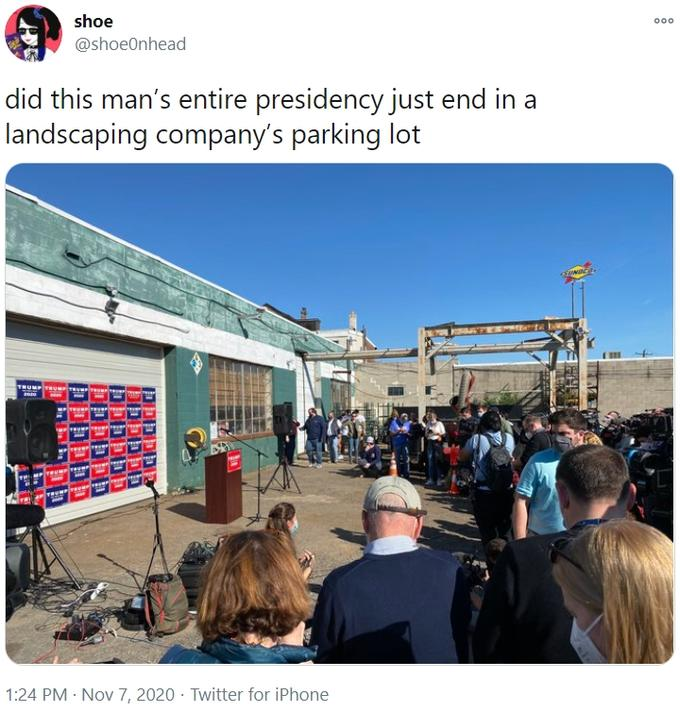 shoe @shoeOnhead did this man's entire presidency just end in a landscaping company's parking lot TRUMP TRuMP 200 1:24 PM · Nov 7, 2020 · Twitter for iPhone Community
