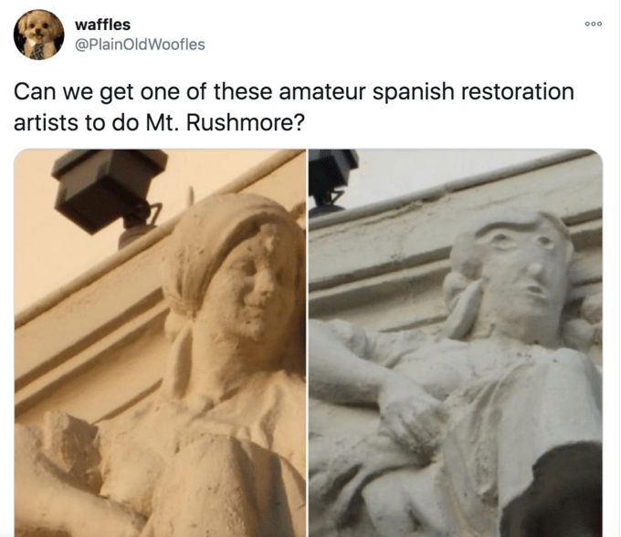 waffles 00 @PlainOldWoofles Can we get one of these amateur spanish restoration artists to do Mt. Rushmore? Sculpture Stone carving Classical sculpture Art Statue Relief History Human