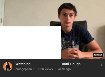 UST Din 23:45:06 Watching until I laugh orangepeanut · 382K views · 1 week ago Text Chin Arm Font