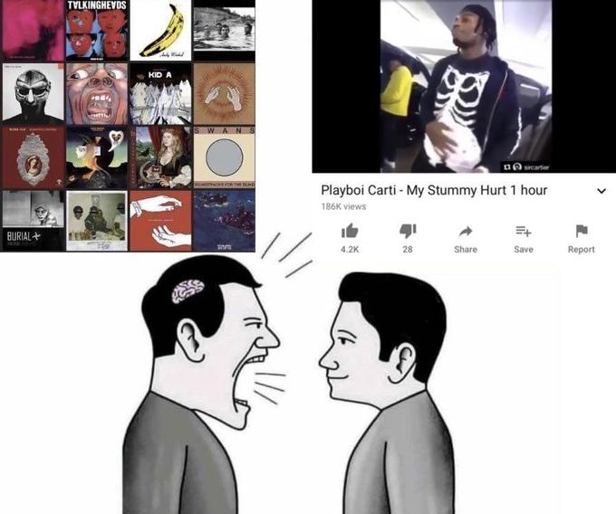 TVLKINGHEVDS An KID A SWAN S BA mecartior OUNAOKS FOR THE BLIND Playboi Carti - My Stummy Hurt 1 hour 186K views BURIAL+ 4.2K 28 Share Save Report Head Human Nose Ear Cheek People Hairstyle Chin Forehead Eyebrow Facial expression Jaw Interaction Black hair Neck Conversation