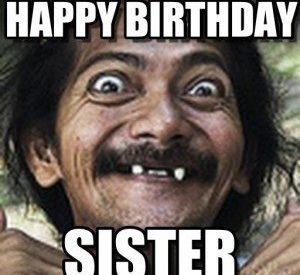 Happy Birthday Sis Happy Birthday Memes Know Your Meme