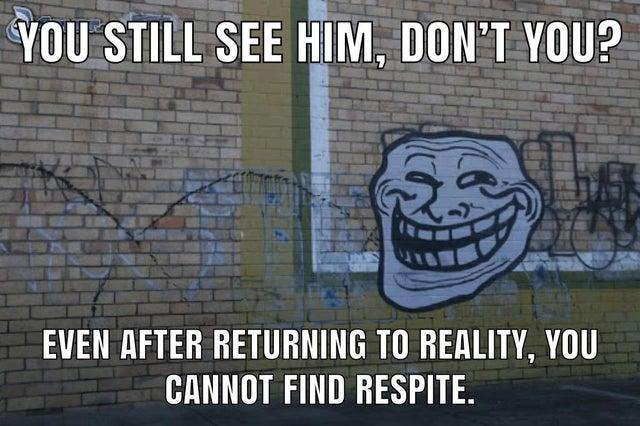 YOU STILL SEE HIM, DON'T YOU? EVEN AFTER RETURNING TO REALITY, YOU CANNOT FIND RESPITE. Smile Brick Art Font Brickwork Wall Happy Asphalt