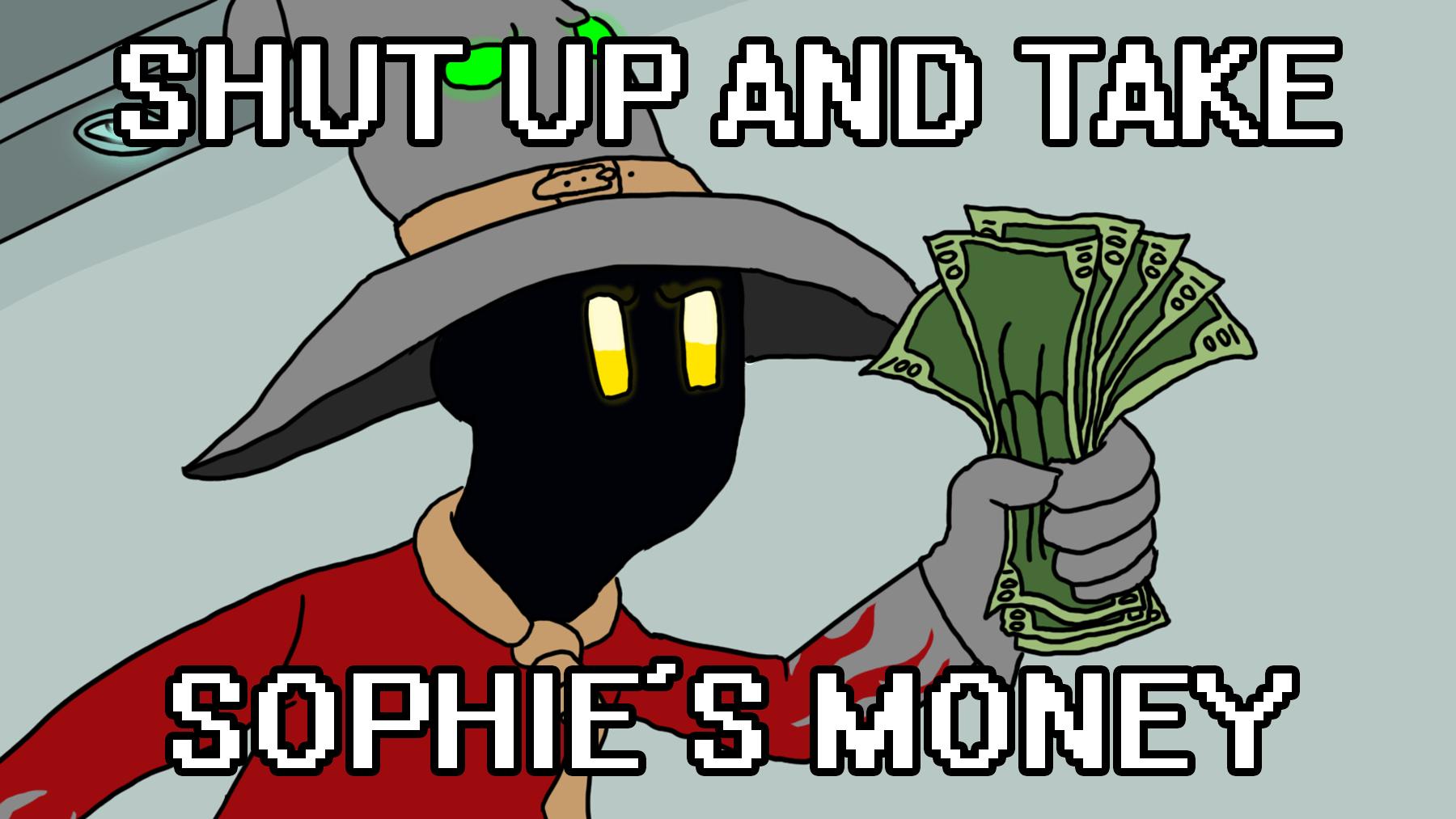 Shut Up And Take Sophie S Money Shut Up And Take My Money