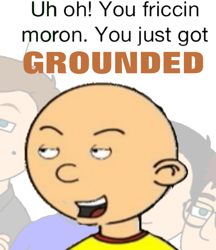 You Are Grounded Grounded Grounded Beaned Know Your Meme