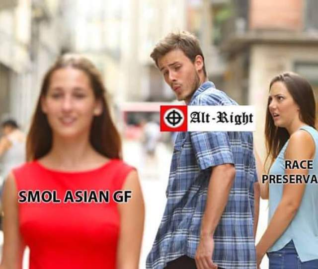 Distracted Boyfriend Why Do White Nationalist Dudes So Often Wind Up Dating Asian Chicks