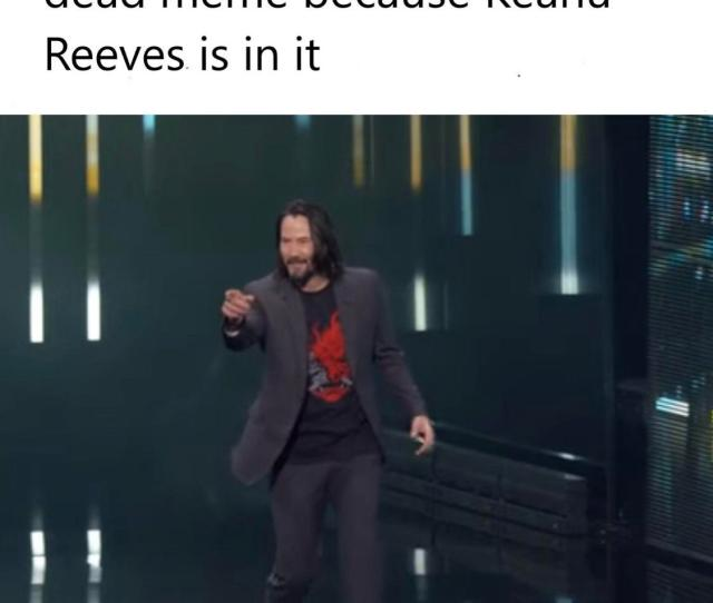 When Someone Upvotes Your Dead Meme Because Keanu Reeves Is In It 11 Thank You Random