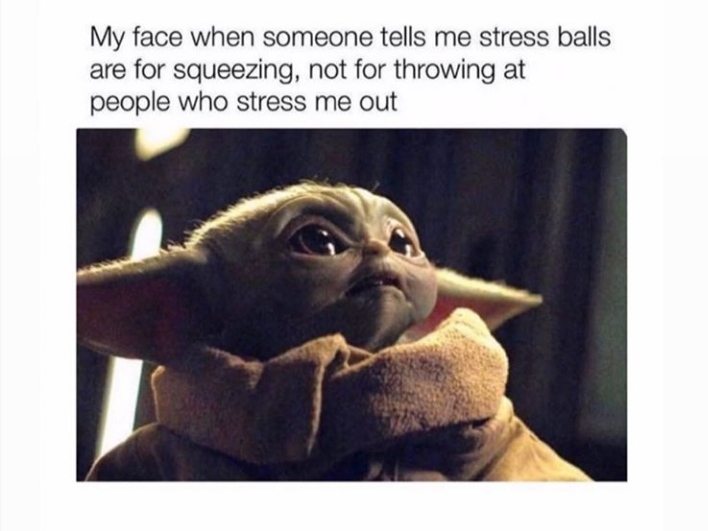 Have You Ever Thrown A Stress Ball At Someone R Babyyoda