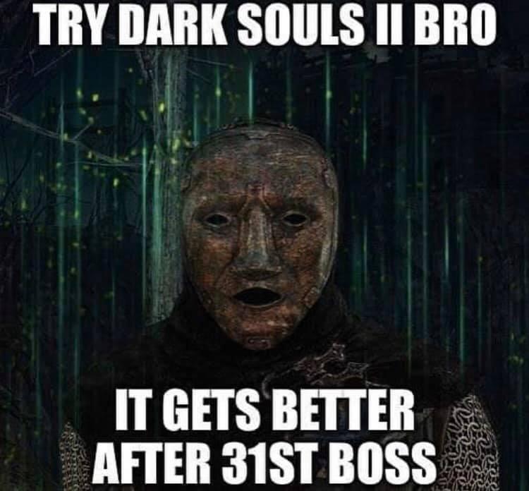 Please Bro Try Dark Souls Ii Bro Bro Please Bro Just Try It