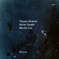 Thomas Stronen & Ayumi Tanaka & Marthe Lea - Bayou (2021) [Official Digital Download 24bit/96kHz]
