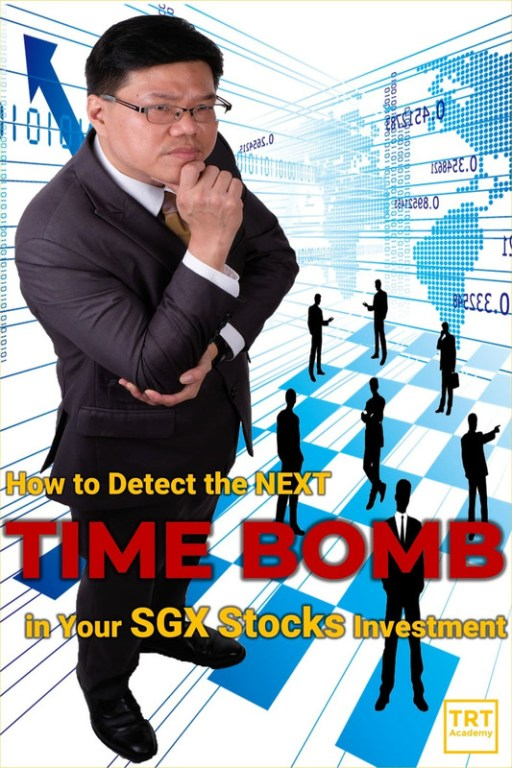26 March – [LIVE Seminar @ TRT Academy]  How to Detect the NEXT TIME BOMB in Your SGX Stocks Investment