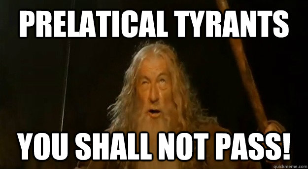 Prelatical tyrants, you shall not pass!