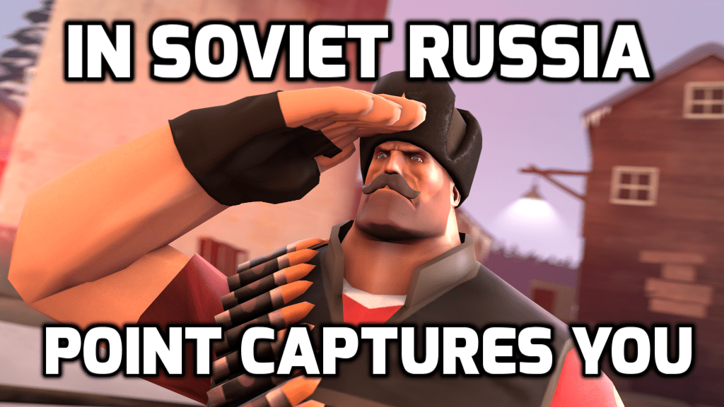 In Soviet Russia Point Captures You Tf2