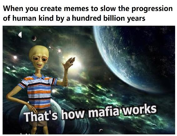 Memes Were Created By Aliens Wake Up People Memes
