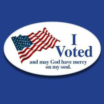 Image result for I Voted and may God have mercy on my soul.