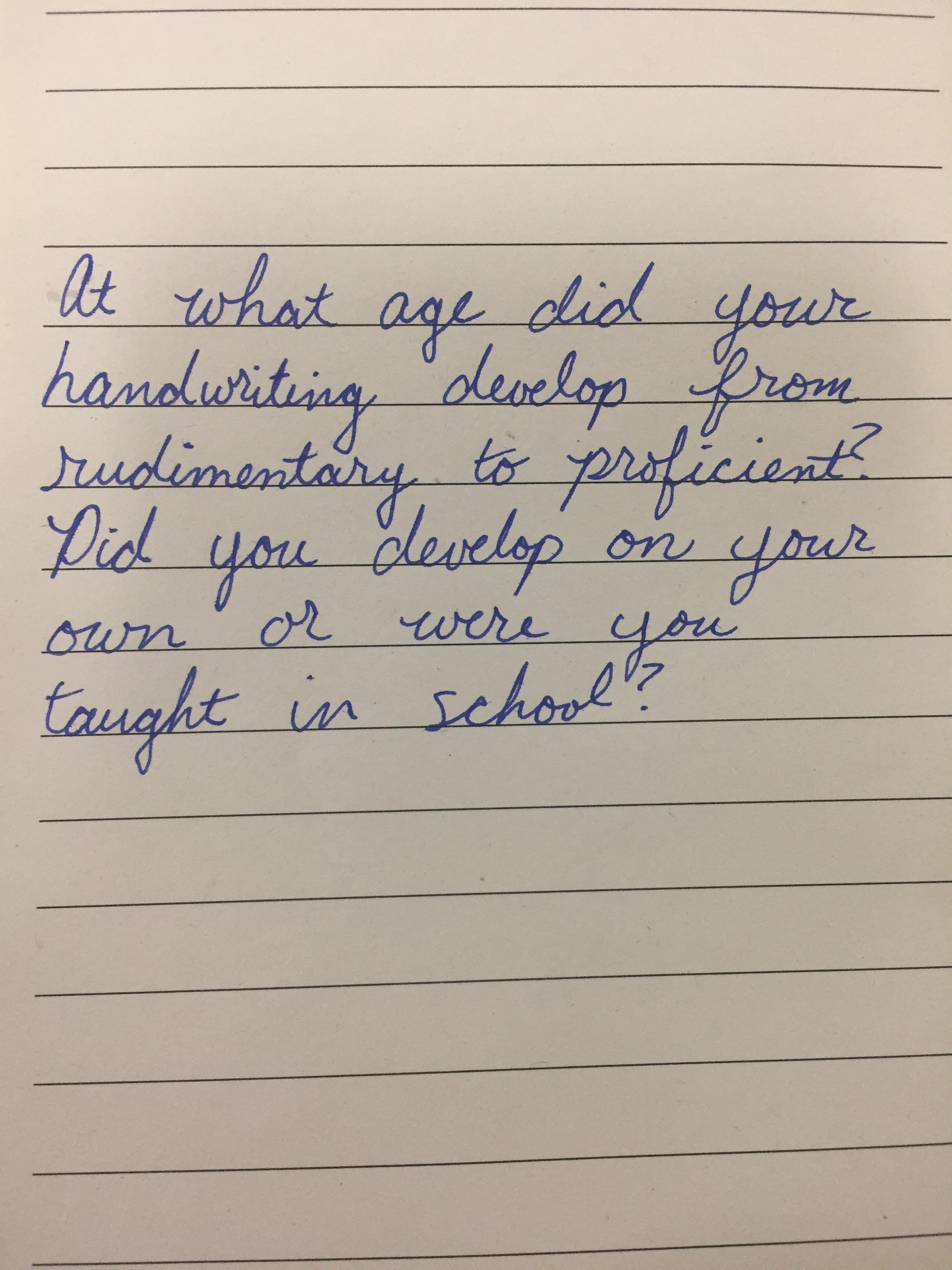 A Question For R Handwriting At What Age Did You Develop Handwriting From Rudimentary To