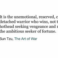 [Image] It is the unemotional, reserved, calm, detached warrior who wins...