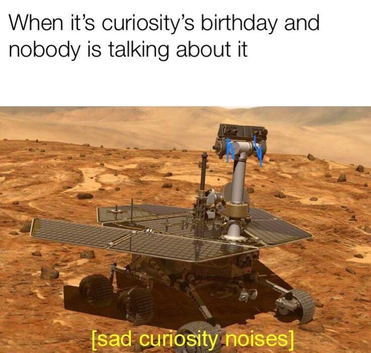 Happy Birthday Curiosity We Miss You Memes