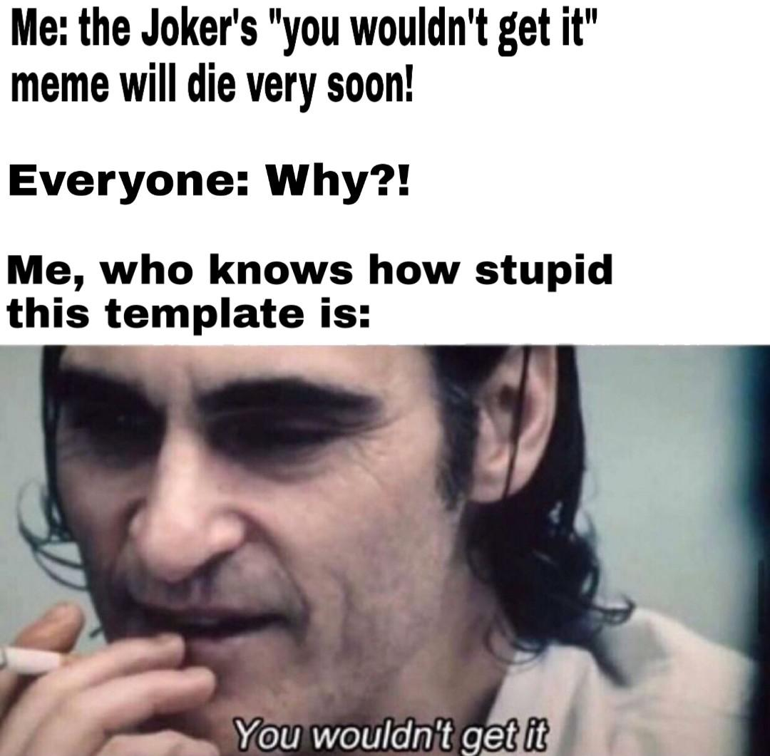 Memers Why Aren T You Using The Joker You Wouldn T Get It Meme