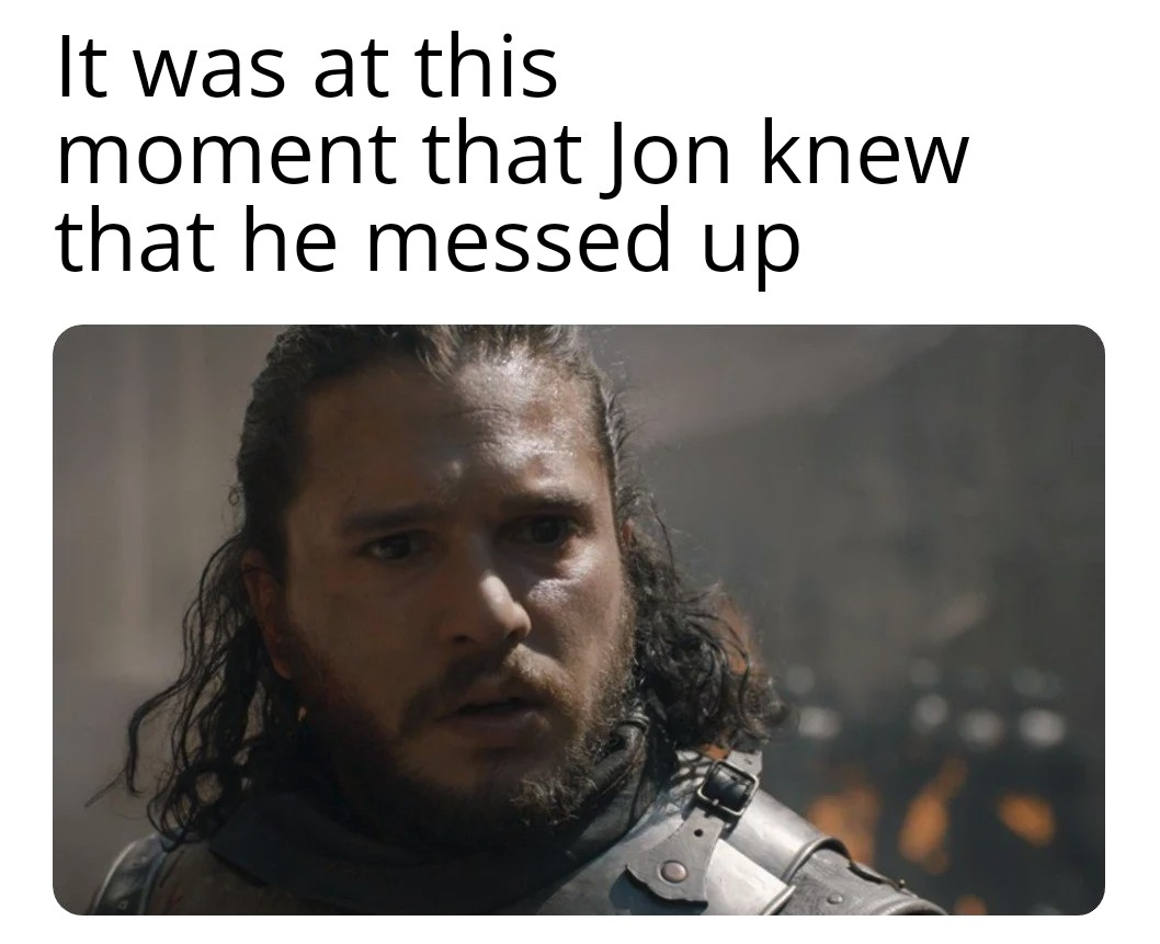 You Done Messed Up A Aegon Gameofthronesmemes