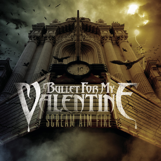 Scream Aim Fire By Bullet For My Valentine On Spotify