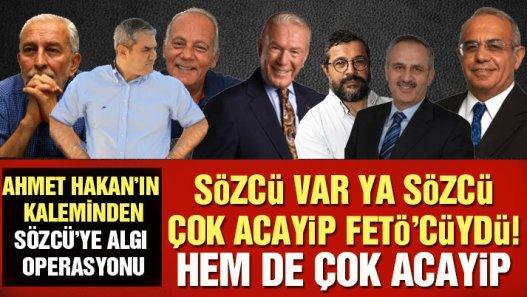 Ahmet Hakan: Sözcü var ya Sözcü... Acayip FETÖ'cüydü!