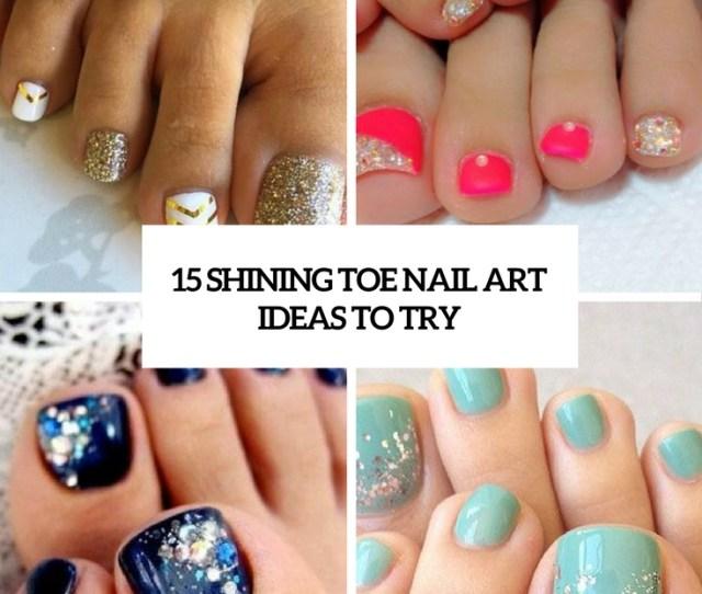 Shining Toe Nail Art Ideas To Try Styleoholic