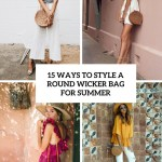 15 Ways To Style A Round Wicker Bag For Summer Styleoholic