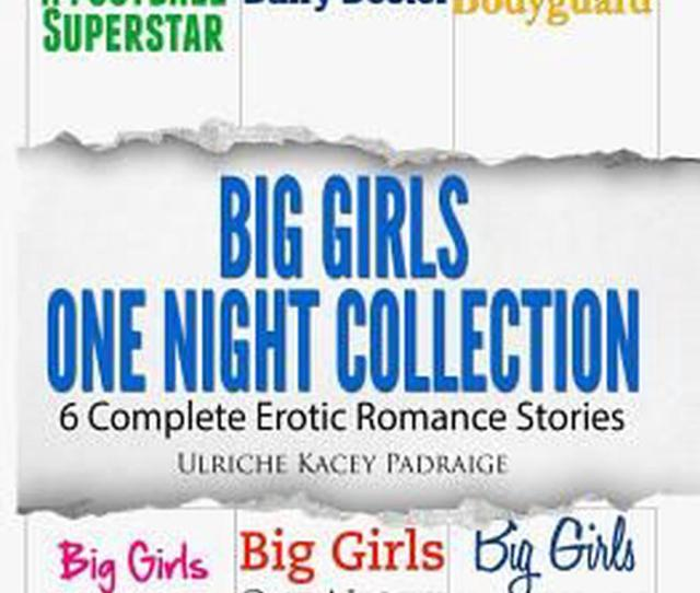 Big Girls One Night Collection 6 Complete Erotic Romance Stories