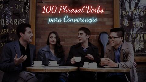 100 Phrasal Verbs para Conversação.