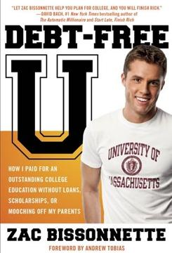 'Debt-Free U: How I Paid for an Outstanding College Education without Loans, Scholarships or Mooching off My Parents' by Zac Bissonnette. Portfolio, 290 pages, $16