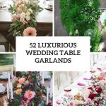 52 Luxurious Wedding Table Garlands Weddingomania