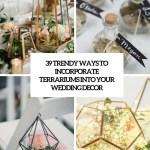 39 Trendy Ways To Incorporate Terrariums Into Your Wedding Decor Weddingomania