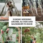 33 Boho Wedding Arches Altars And Backdrops To Rock Weddingomania