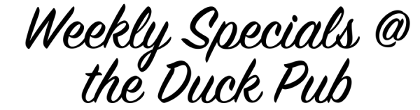 Weekly Specials at the Duck Pub