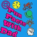 Fun Facts With Dad