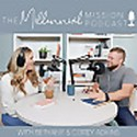 The Millennial Mission Podcast - Parenting, Personal Finance, and Purpose for the Christian Millenni