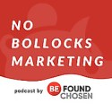 The No Bollocks Marketing Podcast, by Be Found Be Chosen.