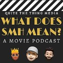 What Does SMH Mean? A Movie Podcast