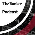 The Banker Podcast