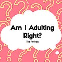 Am i Adulting Right? Podcast