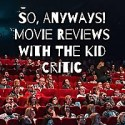 So, Anyways! Movie Reviews with The Kid Critic
