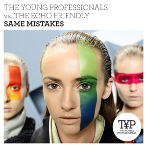 The Young Professionals vs. The Echo Friendly - Same Mistakes