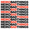 MEIKO - Bad Things mp3