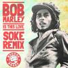 Bob Marley - Is This Love Soke Remix **FREE DOWNLOAD** mp3
