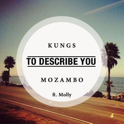 Kungs & Mozambo ft. Molly - To Describe You