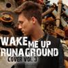 Wake Me Up - Avicii & Aloe Blacc - by RUNAGROUND mp3