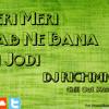 Teri Meri Rab Ne Bana Di Jodi Chill Out Mashup DJ Richmnz mp3