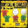 P. Alì - Not My Fucking Name don't Call Me CharlieGMP Crew Mix - Prod. GMP mp3