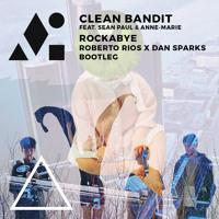 Clean Bandit feat Sean Paul & Anne-Marie - Rockabye (Roberto Rios x Dan Sparks Bootleg) Mp3