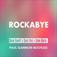 Clean Bandit Feat. Sean Paul & Anne - Marie - Rockabye (Paul Gannon Bootleg) Mp3